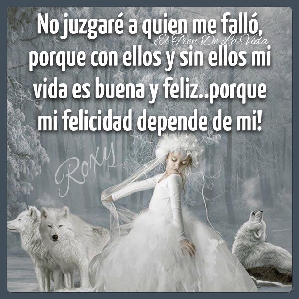 No juzgaré a alguien que me falló, porque con ellos y sin ellos mi vida es buena y feliz... porque mi felicidad depende de mí!