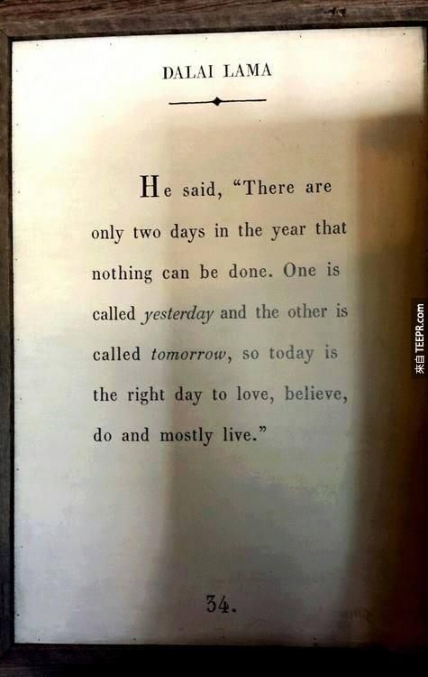"""There are only two days in the year that nothing can be done. One is called yesterday and the other is called tomorrow, so today is the right day to love, believe, do, and mostly live."" Dalai Lama"
