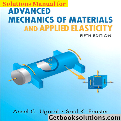 Solution Manual For Advanced Mechanics Of Materials And Applied Elasticity 5th Edition By Ugural And Fenster Engineering Science Mechanic Solutions