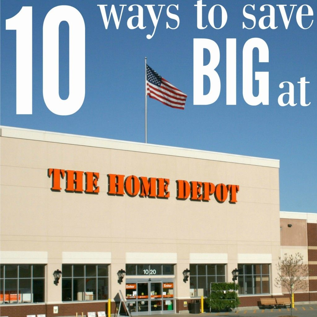 Here are 10 ways to save big at Home Depot! Home depot