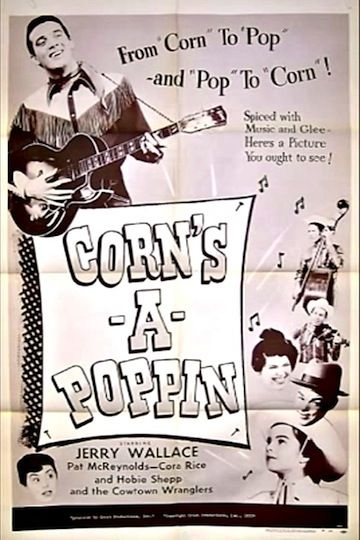 Corn's-A-Poppin'. Jerry Wallace, Little Cora Rice, Hobie Shepp, The Cowtown Wranglers. Directed by Robert Woodburn. 1956