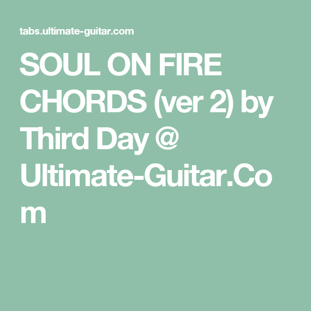 Soul On Fire Chords Ver 2 By Third Day Ultimate Guitar Com