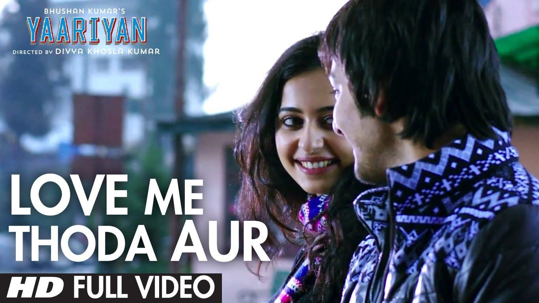 Yaariyan Love Me Thoda Aur Full Video Song Arijit Singh Himansh Kohli Rakul Preet Youtube Songs Bollywood Music Videos Romantic Songs