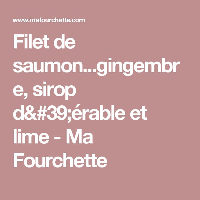 Filet de saumon...gingembre, sirop d'érable et lime  - Ma Fourchette