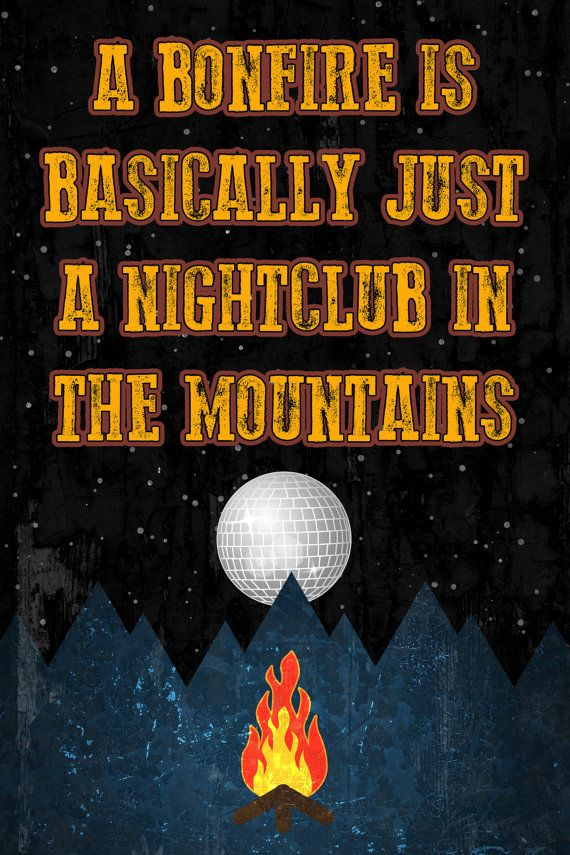 A Bonfire Is Just A Nightclub In The Mountains by iCandyProducts