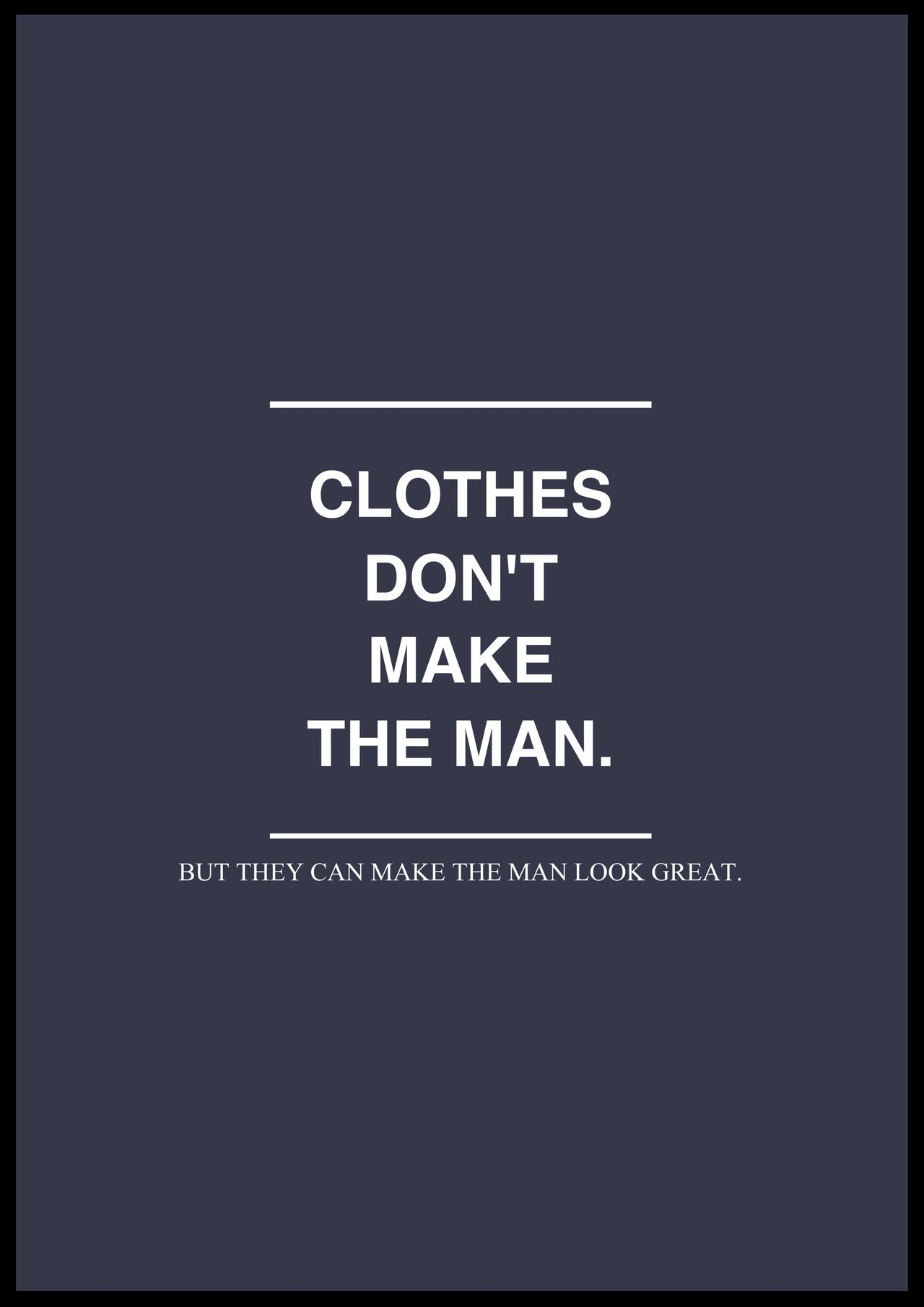 1 Clothes Don T Make The Man Well Dressed Men Gentleman Style Men Looks
