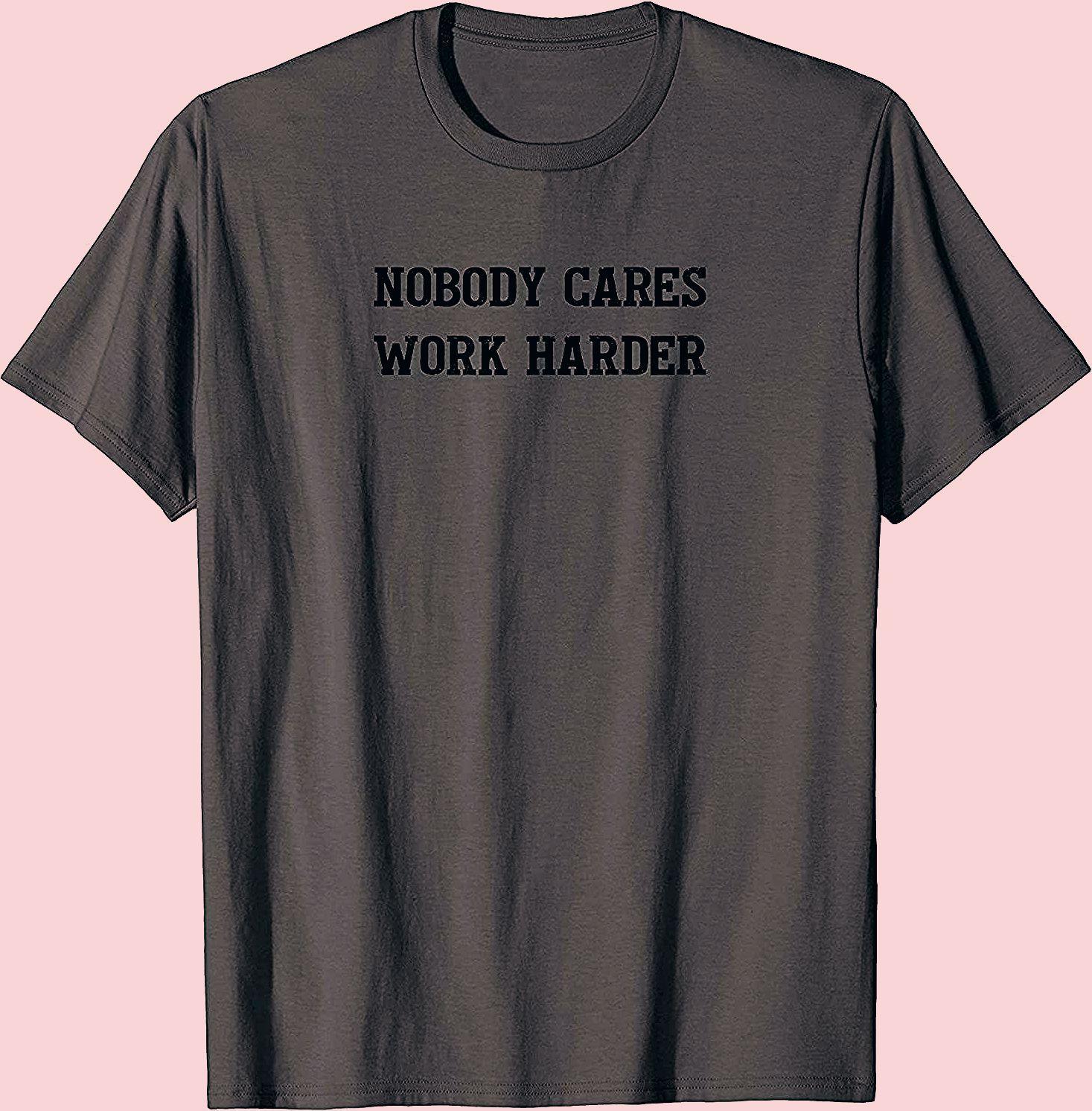 Photo of Nobody Cares Work Harder Motivational Tee T-Shirt