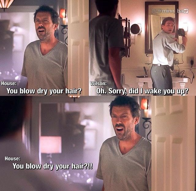You Blow Dry Your Hair Gregoryhouse Jameswilson Housemd