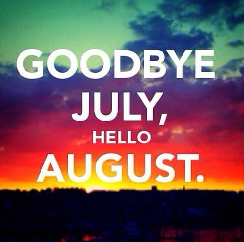 Goodbye July, Hello August August Hello August August Quotes Welcome August  Hello August Quotes Welcome August Quotes Goodbye July Hellou2026