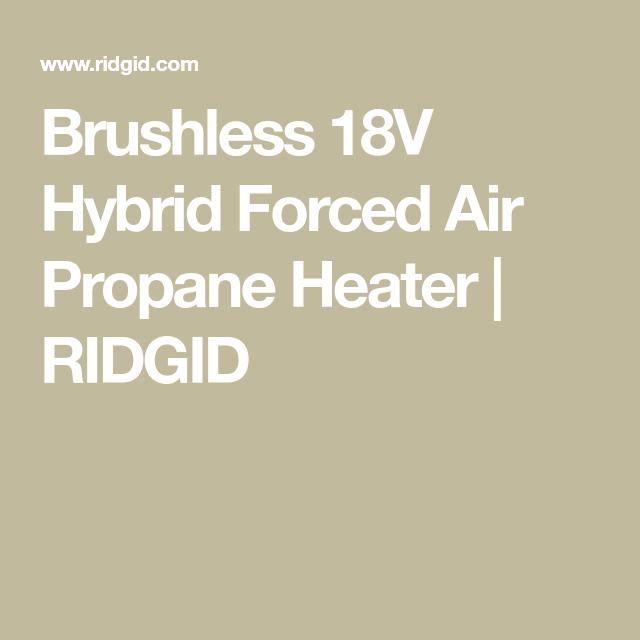 Brushless 18v Hybrid Forced Air Propane Heater Ridgid Propane Heater Propane Heater