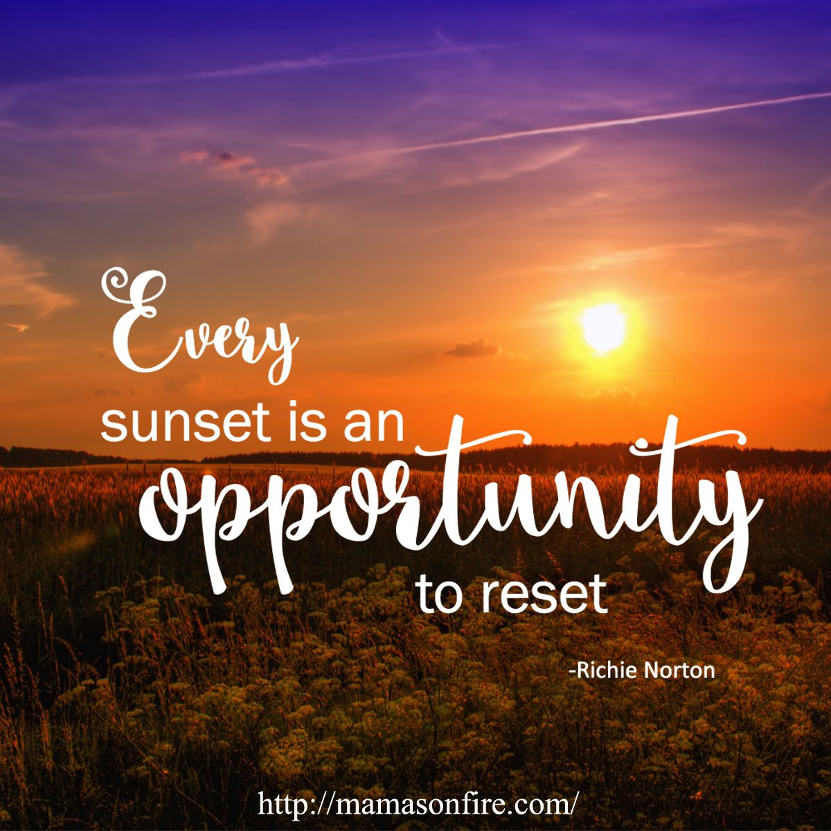 Every sunset is an opportunity to reset. Richie Norton