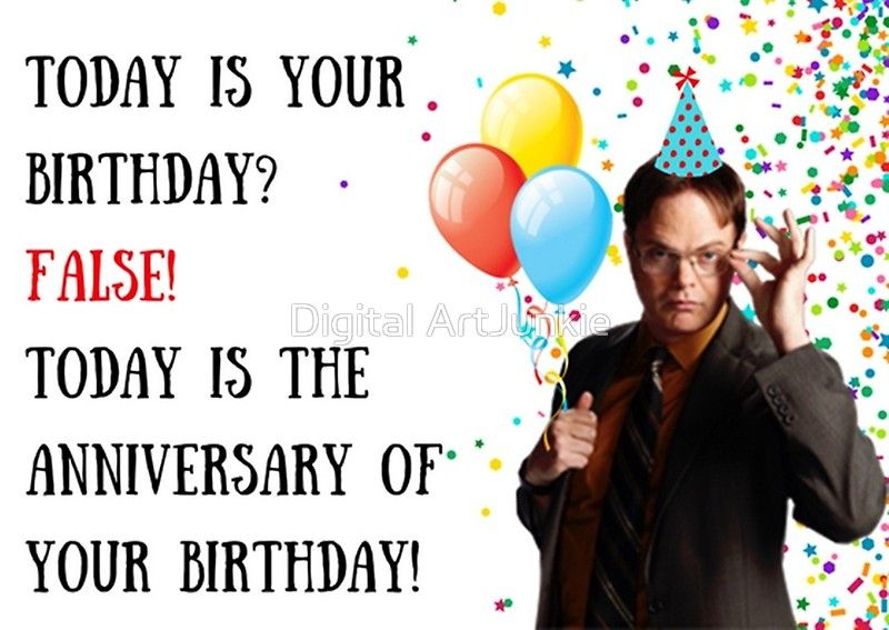 Today is your birthday? False! Dwight Schrute birthday