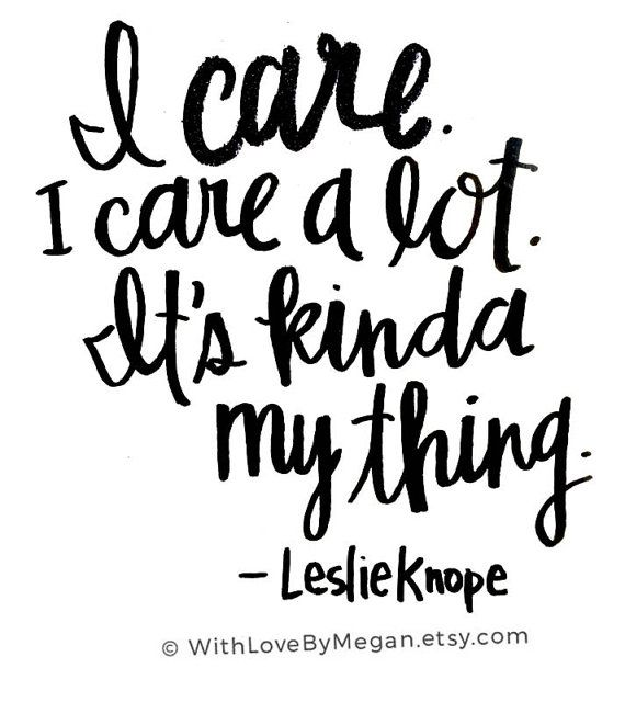 I care. I care a lot. It's kinda my thing. - Leslie Knope Quotes, Parks and Rec…