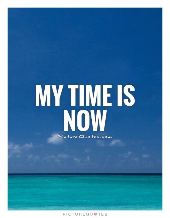 My Time Is Now Picture Quotes Elenas 40th Birthday Party