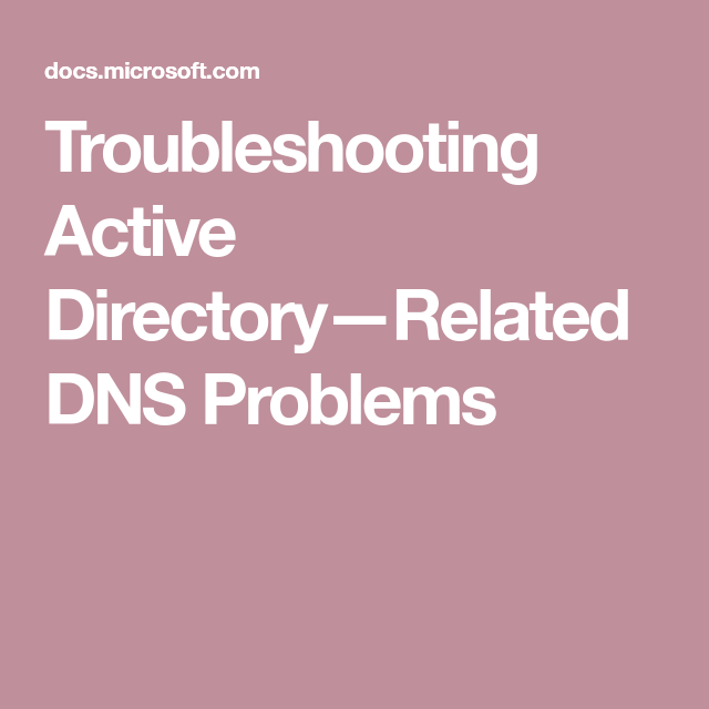 Troubleshooting Active Directory—Related DNS Problems