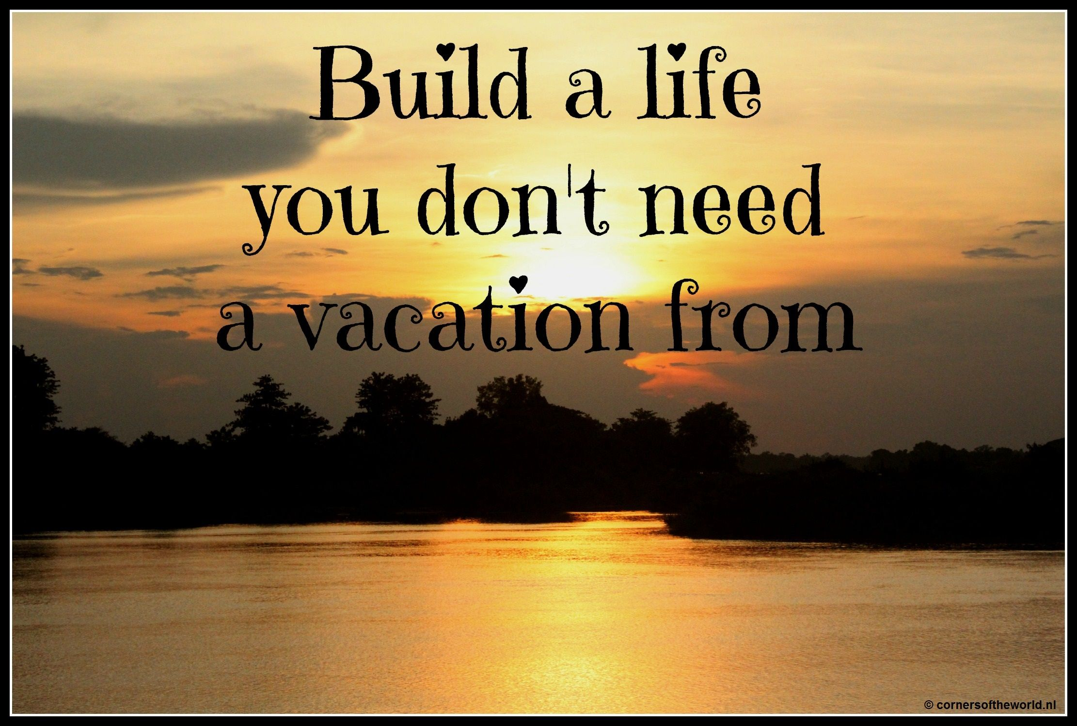 Need A Vacation Quotes Build A Life You Don't Need A Vacation From Travel Quotes