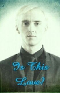 Is This Love? (Draco Malfoy x Reader) COMPLETED | Draco malfoy