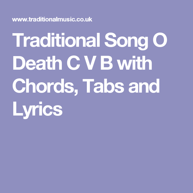 Traditional Song O Death C V B With Chords Tabs And Lyrics