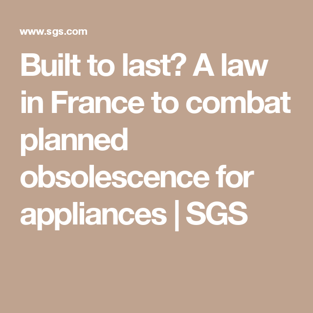 Built To Last A Law In France To Combat Planned Obsolescence For Appliances Sgs