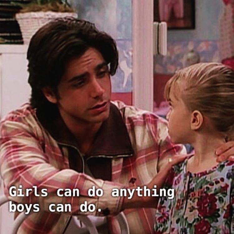 Girls Can Do Anything Boys Can Do Full House Feminism Movie Quotes