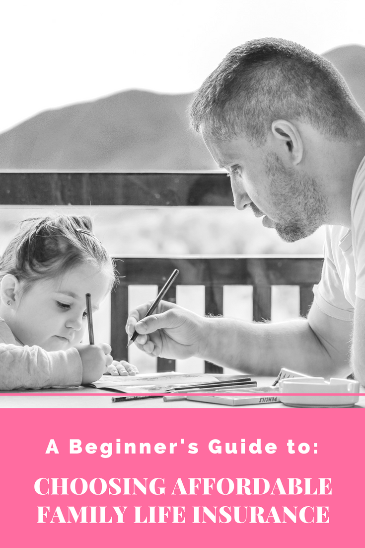 A Beginner S Guide To Choosing Affordable Family Life Insurance