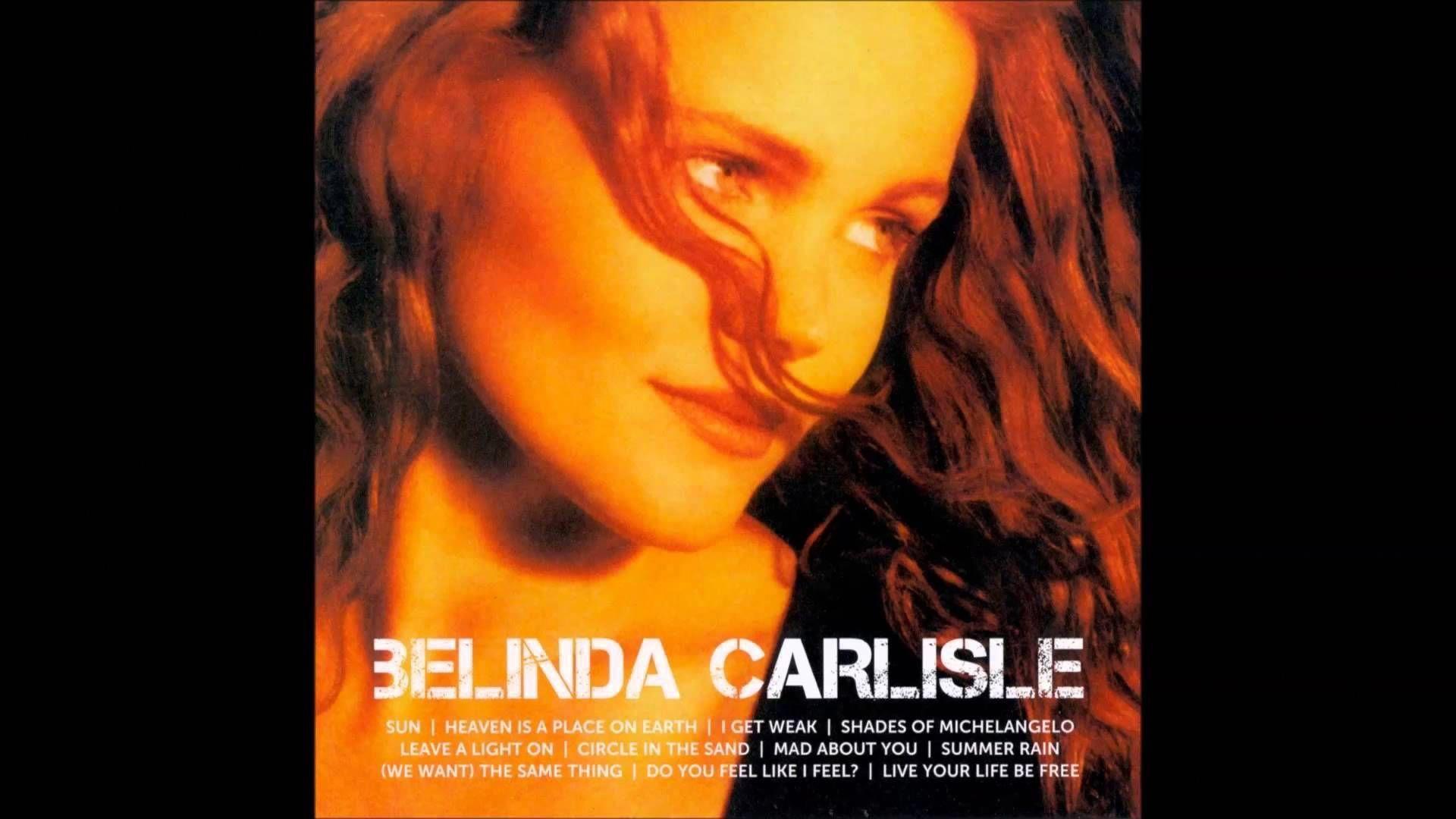 Belinda Carlisle Do You Feel Like I Feel Hq Belindacarlisle Belinda Carlisle Summer Rain Carlisle