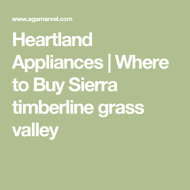 heartland appliances where to buy sierra timberline grass valley