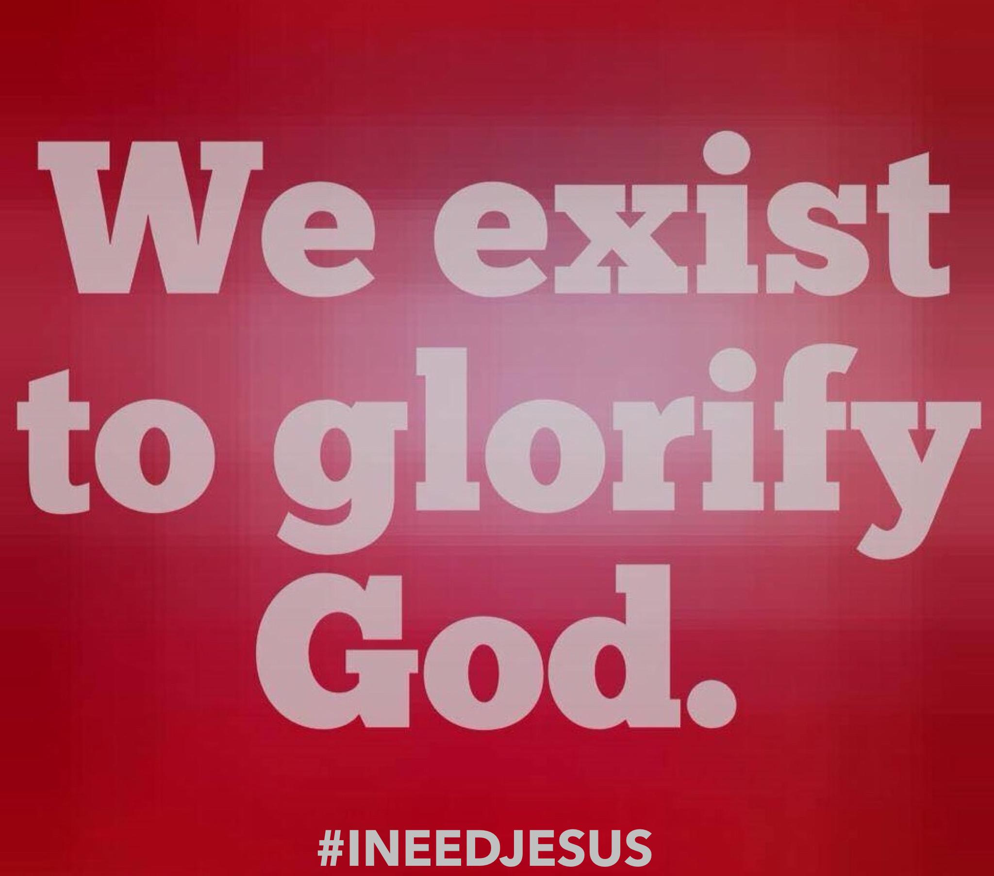 We exist to glorify God