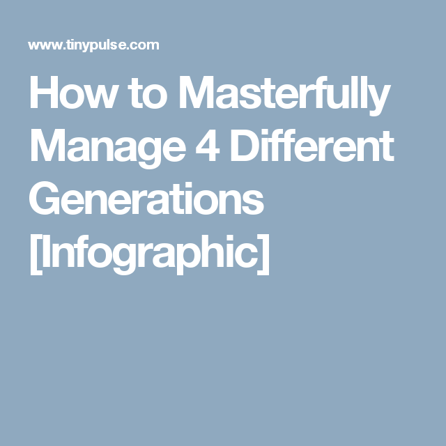 How To Masterfully Manage 4 Different Generations