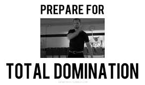 Prepare for total domination bring it on