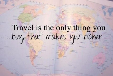 Travel is the only thing you buy that makes you richer <3