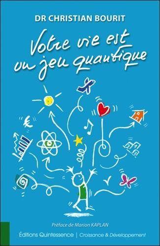 Amazon Fr Votre Vie Est Un Jeu Quantique Marion Kaplan Dr Christian Bourit Livres Quantique Livre Telechargement
