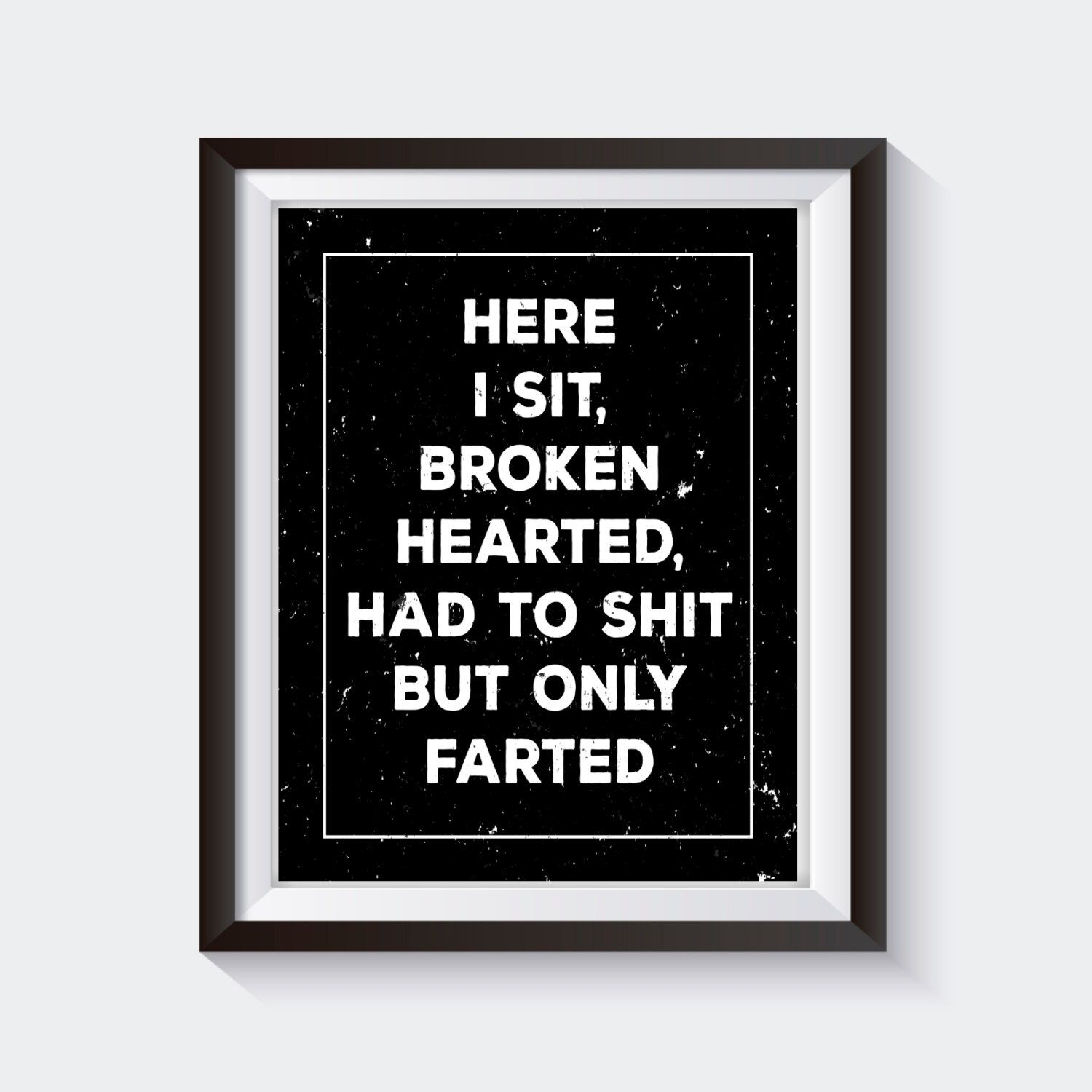 Here I Sit Broken Hearted Funny Bathroom Print Art