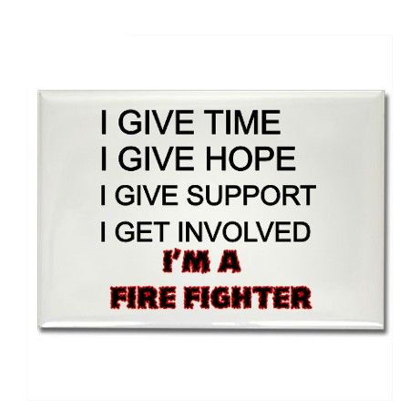 I give time, I give hope, I give support, I get involved, I'm a Fire Fighter Rectangle Magnet