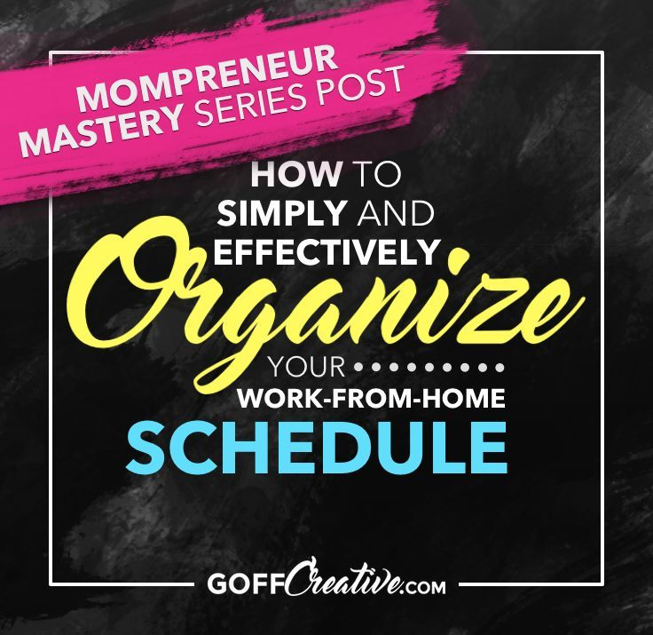 How to Simply and Effectively Organize Your Work-From-Home Schedule,  ... How to Simply and Effectively Organize Your Work-From-Home Schedule,