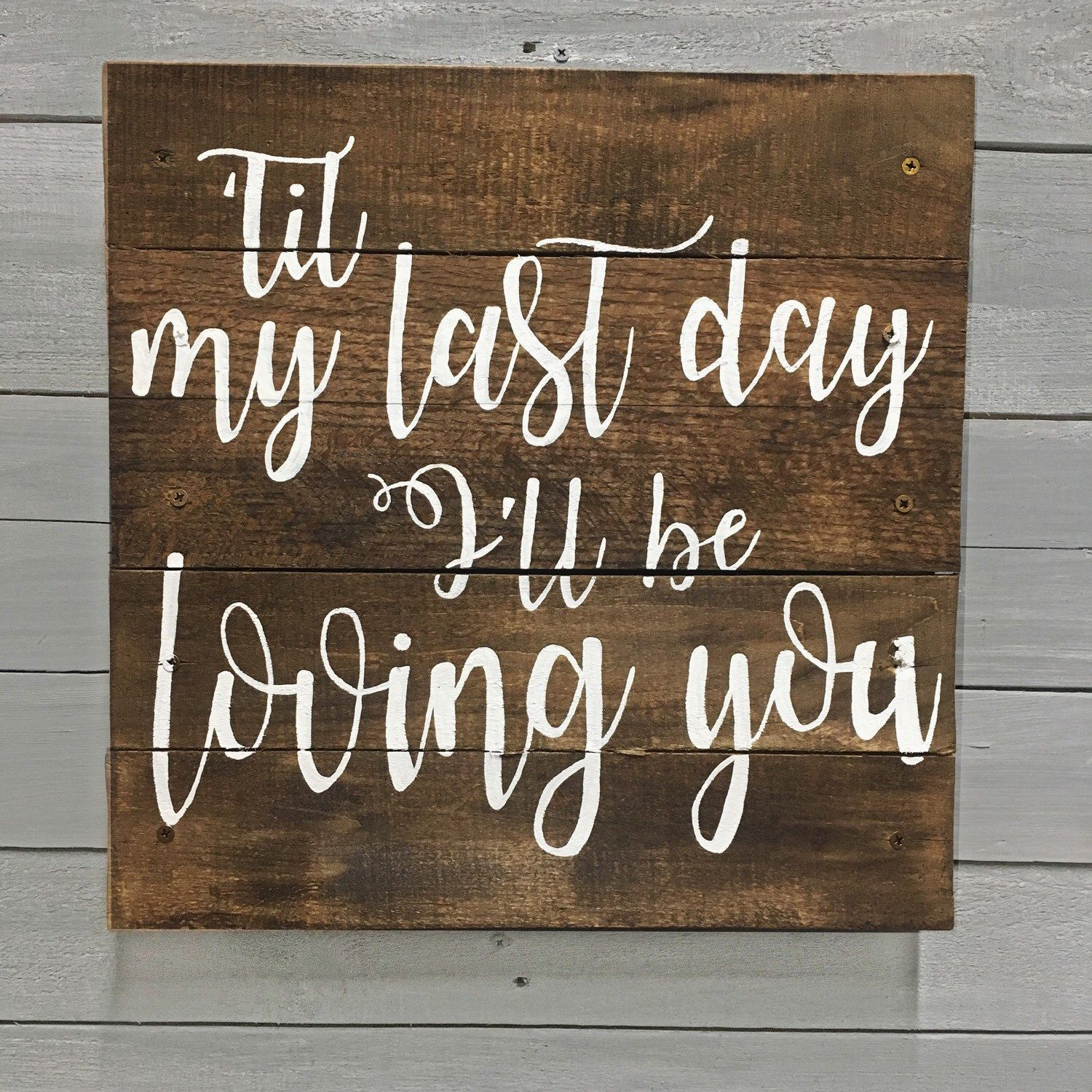Loving You Day Ill Be Til My Last