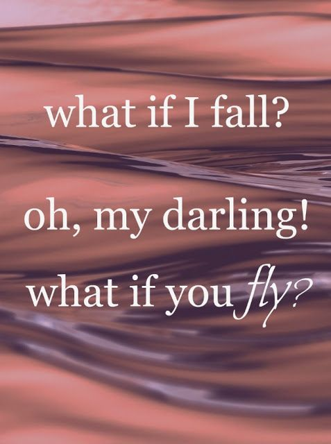 Quote: what if I fall? Oh, my darling! what is you fly?