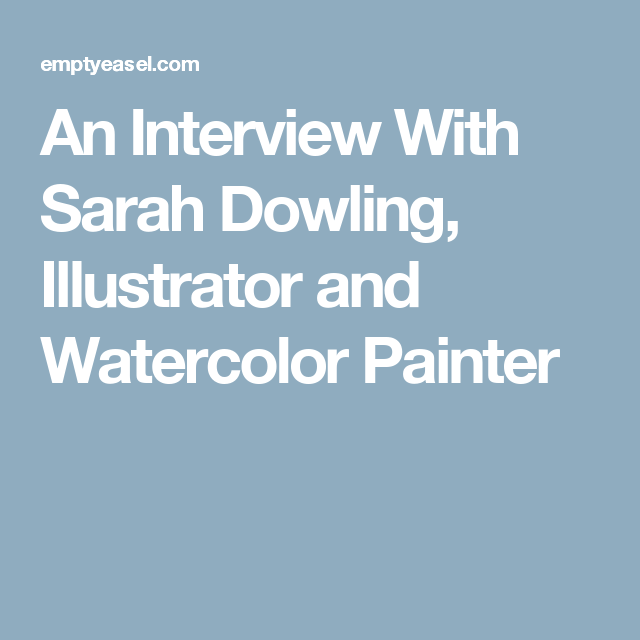 An Interview With Sarah Dowling, Illustrator and Watercolor Painter