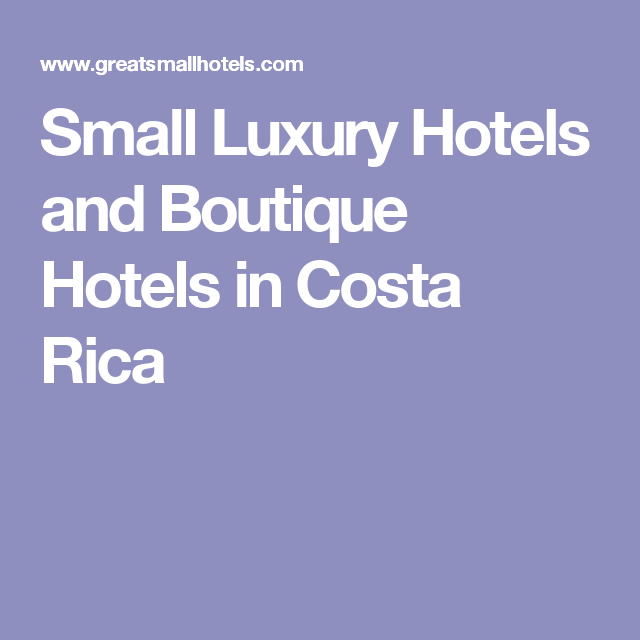 Small Luxury Hotels and Boutique Hotels in Costa Rica ...