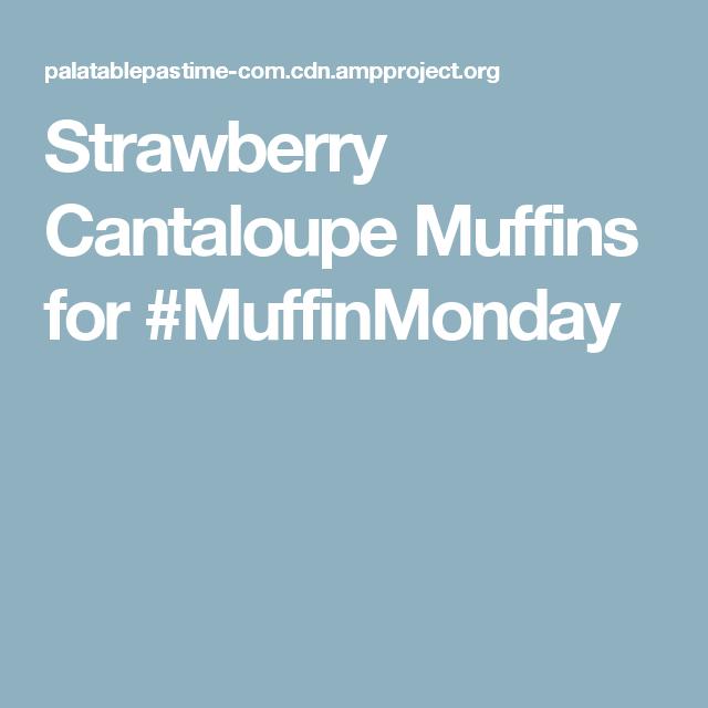Strawberry Cantaloupe Muffins for #MuffinMonday