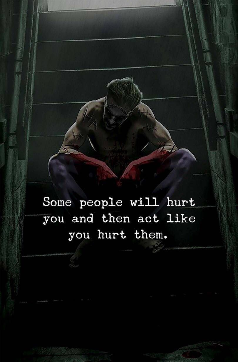 Some people will hurt you and then act like you hurt them.