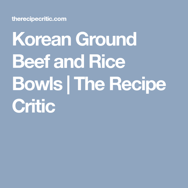 Korean Ground Beef And Rice Bowls The Recipe Critic Korean Ground Beef Beef And Rice Ground Beef