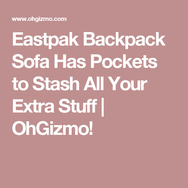 Eastpak Backpack Sofa Has Pockets to Stash All Your Extra Stuff | OhGizmo!