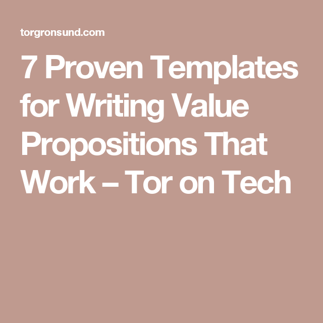 7 Proven Templates For Writing Value Propositions That Work Tor On Tech
