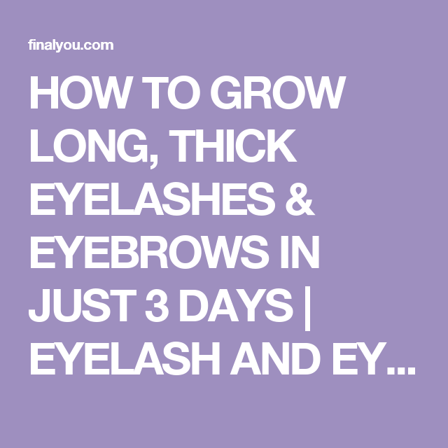 HOW TO GROW LONG, THICK EYELASHES & EYEBROWS IN JUST 3 ...