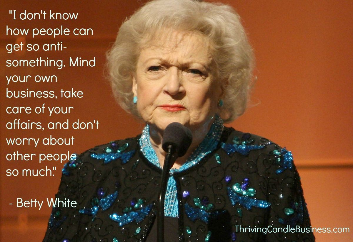 """Betty White Quotes Betty White Quote On Minding Your Own Business """"i Don't Know How"""