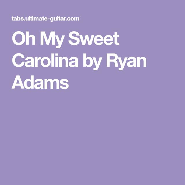 Oh My Sweet Carolina By Ryan Adams Chords Pinterest Ryan Adams