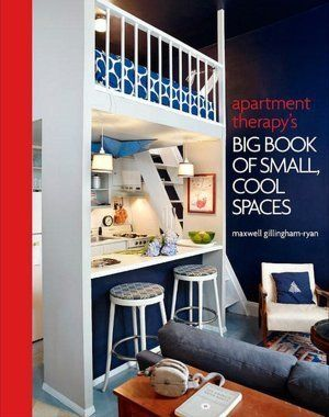 Apartment Therapy's Big Book of Small, Cool Spaces by Maxwell Gillingham-Ryan - our apartment is in here!
