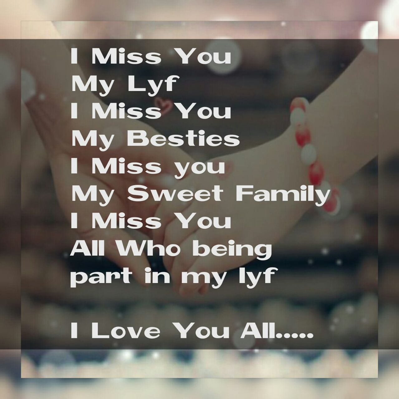 I Miss You My Lyf I Miss You My Besties I Miss You My Sweet Family I