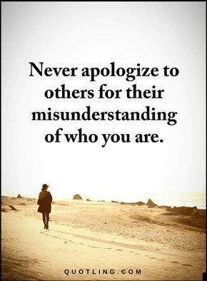 Misunderstanding Quotes Endearing Quotes Never Apologize To Others For Their Misunderstanding Of Who